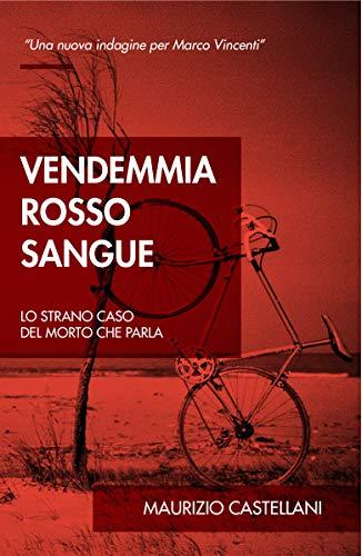 Vendemmia rosso sangue: Lo strano caso del morto che parla (Le indagini di Marco Vincenti Vol. 2)