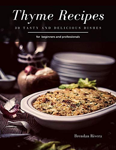 Thyme Recipes: 30 tasty and delicious dishes