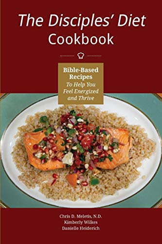 The Disciples' Diet Cookbook: Bible-Based Recipes To Help You Feel Energized And Thrive