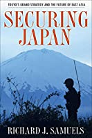 Securing Japan: Tokyo's Grand Strategy and the Future of East Asia (Cornell Studies in Security Affairs)