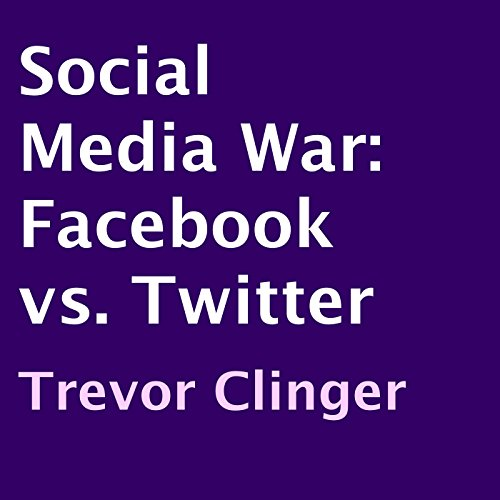 Social Media War: Facebook vs. Twitter audiobook cover art