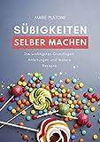 Süßigkeiten selber machen: Die wichtigsten Grundlagen, Anleitungen und leckere Rezepte