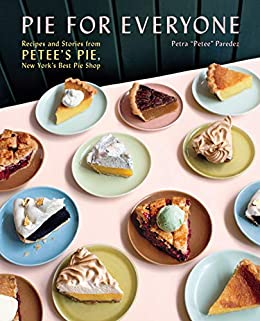 Pie for Everyone: Recipes and Stories from Petee's Pie, New York's Best Pie Shop by [Petra Paredez]
