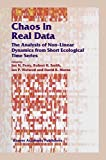 Chaos in Real Data: The Analysis of Non-Linear Dynamics from Short Ecological Time Series (Population and Community Biology Series Book 27) (English Edition)