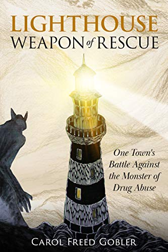 Lighthouse: Weapon of Rescue: One Town's Battle Against the Monster of Drug Abuse