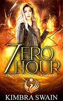 Zero Hour (Stories of Frost and Fire Book 0) by [Kimbra Swain]