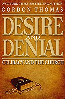 Desire and Denial: Celibacy and the Church by [Gordon Thomas]