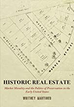 Historic Real Estate: Market Morality and the Politics of Preservation in the Early United States (Early American Studies) (English Edition)