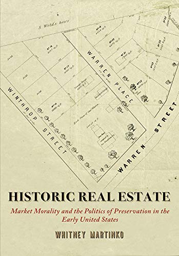 Compare Textbook Prices for Historic Real Estate: Market Morality and the Politics of Preservation in the Early United States Early American Studies  ISBN 9780812252095 by Martinko, Whitney