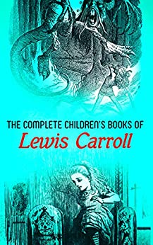 The Complete Children's Books of Lewis Carroll (Illustrated Edition): Alice in Wonderland, Through the Looking-Glass, Sylvie and Bruno, A Tangled Tale, ... Puzzles from Wonderland… (English Edition) par [Lewis Carroll, Harry Furniss, Henry Holiday, John Tenniel, Arthur B. Frost]
