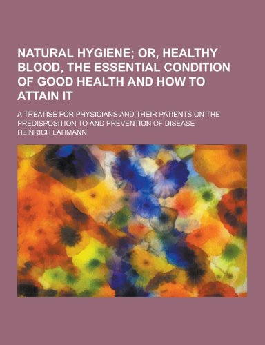 Natural Hygiene; A Treatise for Physicians and Their Patients on the Predisposition to and Prevention of Disease