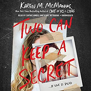 Two Can Keep a Secret                   By:                                                                                                                                 Karen M. McManus                               Narrated by:                                                                                                                                 Sophie Amoss,                                                                                        Kirby Heyborne                      Length: 10 hrs and 6 mins     402 ratings     Overall 4.4
