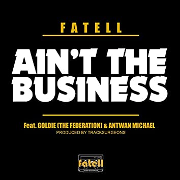 Ain't the Business (feat. Goldie & Antwan Michael)