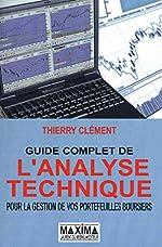 GUIDE COMPLET DE L'ANALYSE TECHNIQUE POUR LA GESTION DE VOS PORTEFEUILLES BOURSIERS 6ED 2012 de Thierry Clement