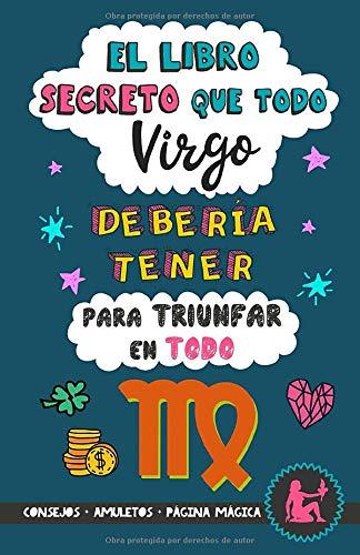 El libro secreto que todo Virgo debería tener para triunfar en todo: Horóscopo Virgo: consejos, dinero, amor, amuletos y más. Libro de Astrología para ... Regalo para amiga (Astrología Práctica)