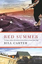Red Summer: The Danger, Madness, and Exaltation of Salmon Fishing in a Remote Alaskan Village