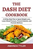 The DASH Diet Cookbook: A 30 Day Meal Plan to Speed Weight Loss, Lower Blood Pressure, Prevent Diabetes, and Promote Wellness