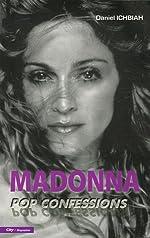 Madonna - Pop confessions d'Ichbiah Daniel