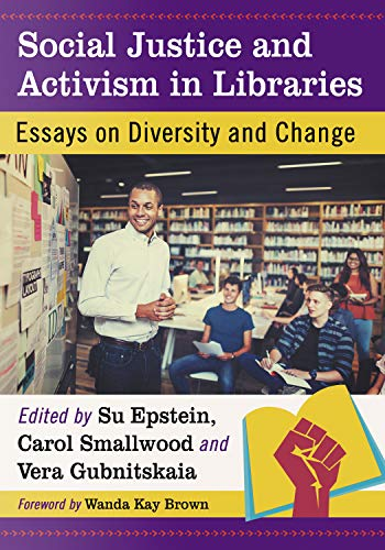 Social Justice and Activism in Libraries: Essays on Diversity and Change (English Edition)