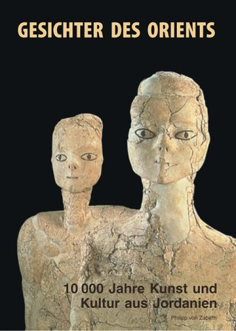 Gesichter des Orients: 10000 Jahre Kunst und Kultur aus Jordanien. Katalogbuch zur Ausstellung: 8. Oktober 2004 bis 9. Januar 2005, Berlin, Altes ... der Bundesrepublik Deutschland, Bonn
