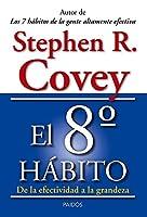 El 8º hábito : de la efectividad a la grandeza