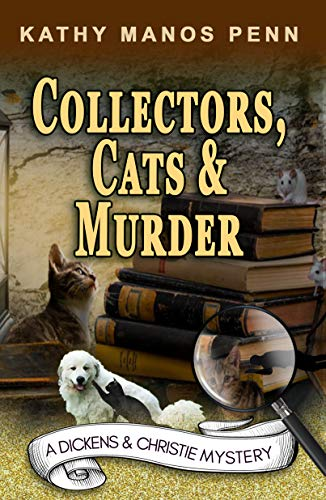 Collectors, Cats & Murder: A Cozy English Animal Mystery (A Dickens & Christie Mystery Book 4) by [Kathy Manos Penn]