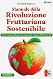 Manuale della rivoluzione fruttariana sostenibile: Teoria e pratica della carpotecnia secondo i...
