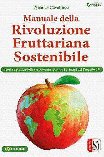 Manuale della rivoluzione fruttariana sostenibile: Teoria e pratica della carpotecnia secondo i principi del Progetto 3M