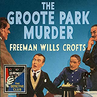 The Groote Park Murder     Detective Club Crime Classics              By:                                                                                                                                 Freeman Wills Crofts                               Narrated by:                                                                                                                                 Crawford Logan                      Length: 8 hrs and 30 mins     7 ratings     Overall 3.4