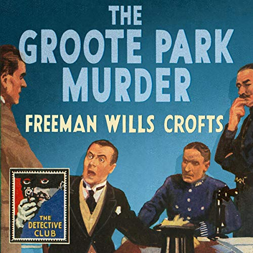 The Groote Park Murder     Detective Club Crime Classics              By:                                                                                                                                 Freeman Wills Crofts                               Narrated by:                                                                                                                                 Crawford Logan                      Length: 8 hrs and 30 mins     Not rated yet     Overall 0.0