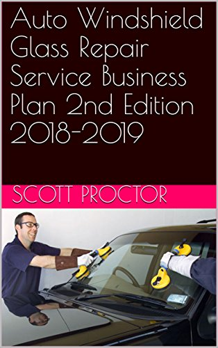 Auto Windshield Glass Repair Service Business Plan 2nd Edition 2018-2019 (English Edition)