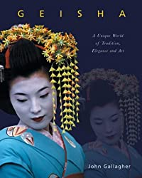Geisha: A Unique World of Tradition, Elegance and Art by John Gallagher (Author), Wayne Reynolds (Illustrator)
