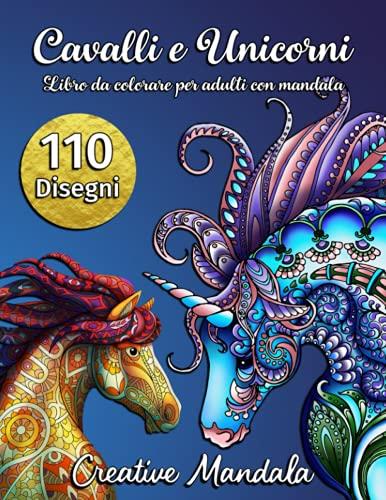 110 Cavalli e Unicorni - Libro da colorare per adulti con mandala: 110 pagine da colorare con magnifici cavalli e magici unicorni. Disegni antistress da colorare