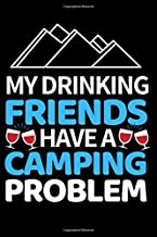 """My Drinking Friends Have A Camping Problem: Funny Camping Notebook/Journal (6"""" X 9"""") Unique Camper Gift Ideas For Christmas Or Birthday"""