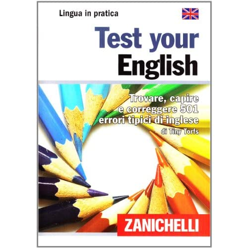 Test your english. Trovare, capire e correggere 501 errori tipici di inglese