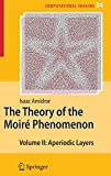 The Theory of the Moiré Phenomenon: Volume II Aperiodic Layers (Computational Imaging and Vision (34), Band 34)