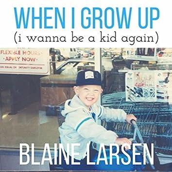 When I Grow Up (I Wanna Be a Kid Again)