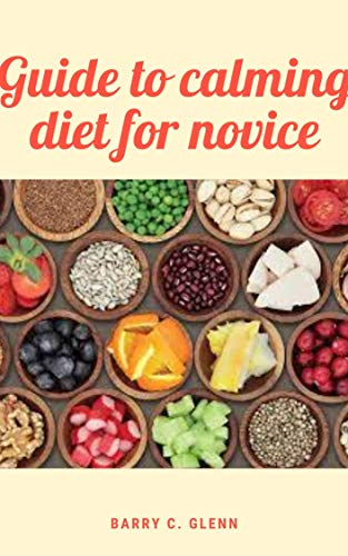 Guide to Calming Diet For Novice: Overcoming anxiety without...