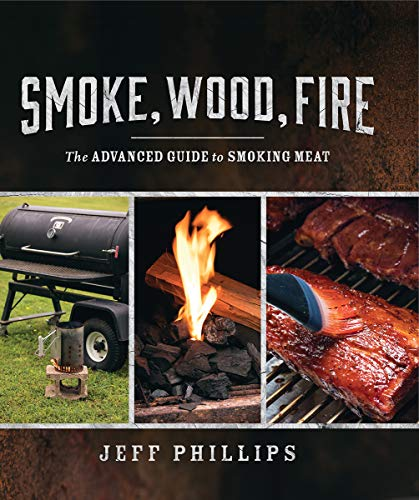 Smoke, Wood, Fire: The Advanced Guide to Smoking Meat