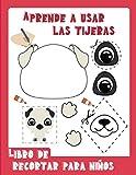 Aprende a usar las tijeras Libro de recortar para niños: 50 simpáticos animales para colorear, cortar y pegar Libro de actividades Un divertido ... y colorear con bonitos dibujos de animales