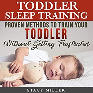 Toddler Sleep Training: Proven Methods to Train Your Toddler without Getting Frustrated                   By:                                                                                                                                 Stacy Miller                               Narrated by:                                                                                                                                 Kelli Winkler                      Length: 1 hr and 52 mins     25 ratings     Overall 5.0