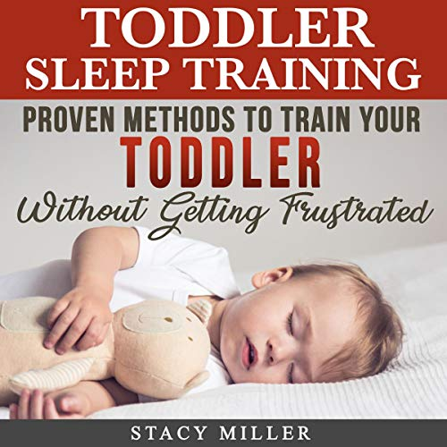 Toddler Sleep Training: Proven Methods to Train Your Toddler without Getting Frustrated cover art