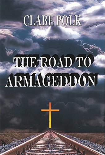 Book: The Road to Armageddon by Clabe Polk
