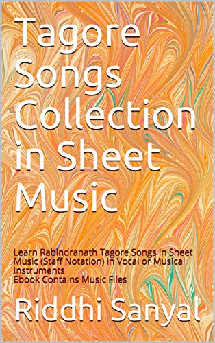 Tagore Songs Collection in Sheet Music: Learn Rabindranath Tagore Songs in Sheet Music (Staff Notation) in Vocal or Musical Instruments (Volume Book 1) (English Edition)