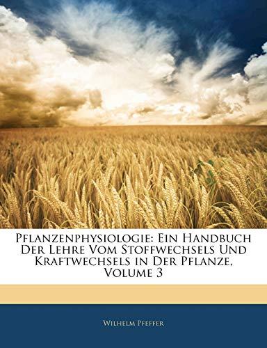 Pfeffer, W: Pflanzenphysiologie: Ein handbuch der Lehre vom: Ein Handbuch Der Lehre Vom Stoffwechsels Und Kraftwechsels in Der Pflanze, Zweiter Band