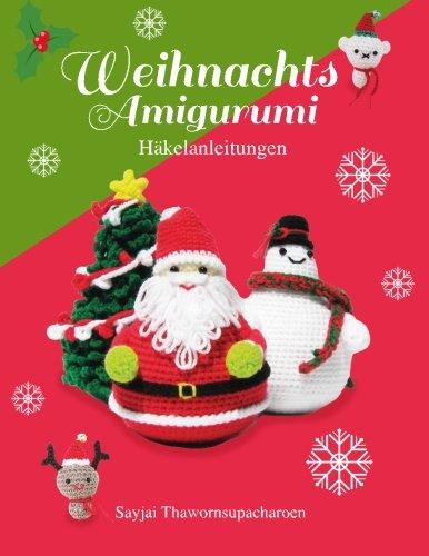Weihnachts Amigurumi: Häkelanleitungen (Sayjais Amigurumi Häkelanleitungen, Band 6)