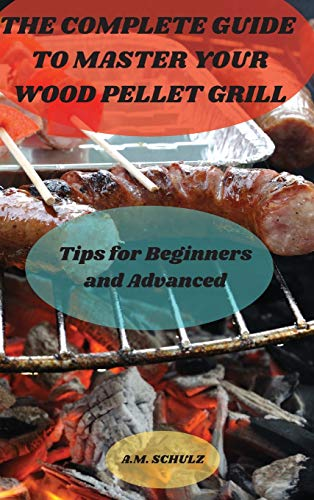 The Complete Guide to Master your Wood Pellet Grill