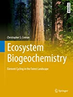 Ecosystem Biogeochemistry: Element Cycling in the Forest Landscape (Springer Textbooks in Earth Sciences, Geography and Environment)