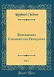 Biographies Canadiennes-Françaises, Vol. 4 (Classic Reprint)