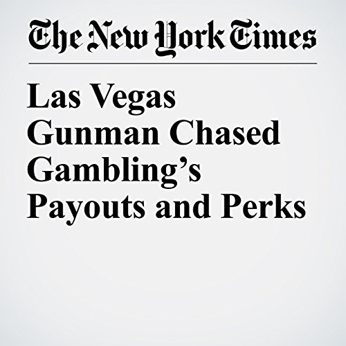 Las Vegas Gunman Chased Gambling's Payouts and Perks audiobook cover art